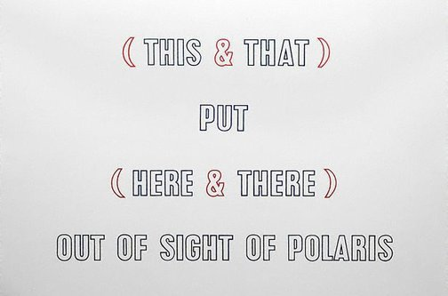 An image of (THIS AND THAT) PUT (HERE AND THERE) OUT OF SIGHT OF POLARIS by Lawrence Weiner