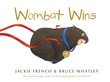 Wombat Wins, Jackie  French (illus. Bruce  Whatley) - $25.00