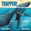 Trapped! A Whale's Rescue, Robert Burleigh - $30.00