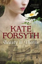 Beauty in Thorns, Kate Forsyth - $33.00